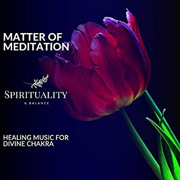 Matter Of Meditation - Healing Music For Divine Chakra
