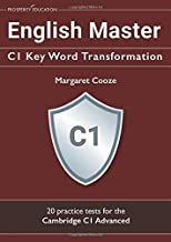 English Master C1 Key Word Transformation: 20 practice tests for the Cambridge C1 Advanced: 200 test questions with answer keys