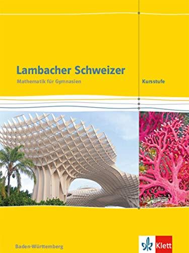 Lambacher Schweizer. Schülerbuch. Mathematik Kursstufe. 11./12. Klasse. Ausgabe Baden-Württemberg ab 2016