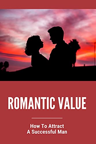 Romantic Value: How To Attract A Successful Man: Attracting High-Quality Men