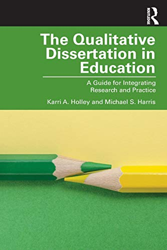 The Qualitative Dissertation in Education: A Guide for Integrating Research and Practice
