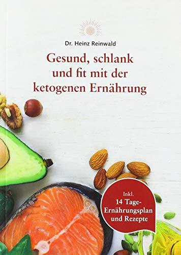 Gesund, schlank und fit mit der ketogenen Ernährung von dr.reinwald – Leicht verständliches Buch zum ketogenen Essen – Mit Low-Carb-, High-Fat-Rezepten & 14-Tage Ernährungsplan