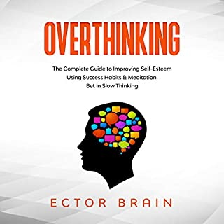 Overthinking: The Complete Guide to Improving Self-Esteem Using Success Habits & Meditation cover art