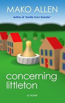 Concerning Littleton by [Mako Allen, Cargo, Lauren P, Dr. Morgana Maye]