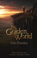 The Golden World: Who would you save? Yourself or an Entire World?