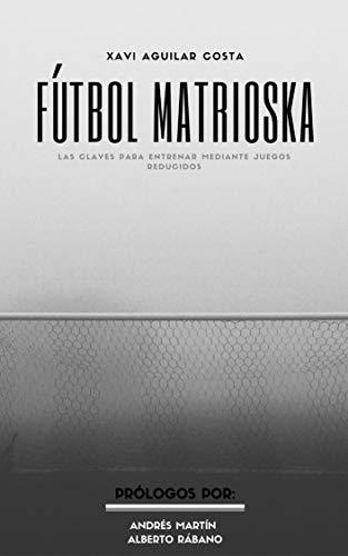 Fútbol Matrioska: Las claves para entrenar mediante Juegos