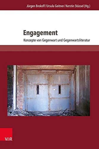 Engagement: Konzepte von Gegenwart und Gegenwartsliteratur (Literatur- und Mediengeschichte der Moderne)