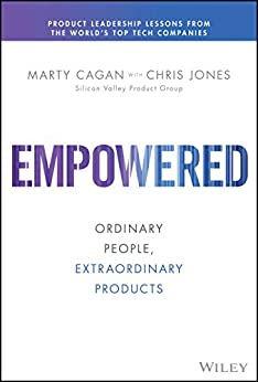 EMPOWERED: Ordinary People, Extraordinary Products (Silicon Valley Product Group) by [Marty Cagan]