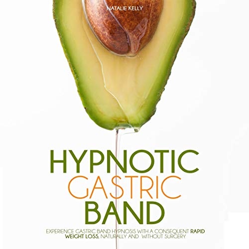 Hypnotic Gastric Band: Experience Gastric Band Hypnosis with a Consequent Rapid Weight Loss, Naturally and Without Surgery cover art