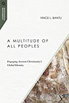 A Multitude of All Peoples: Engaging Ancient Christianity's Global Identity (Missiological Engagements)