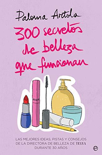 300 secretos de belleza que funcionan: Las mejores ideas, pistas y consejos de la directora de Belleza de TELVA durante 30 años (Fuera de colección)
