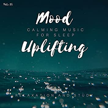 Mood Uplifting - Calming Music For Sleep, Relaxation And Study, Vol. 31