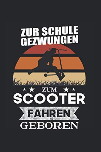 Zur Schule Gezwungen Zum Scooter Fahren Geboren: 6x9 Notizbuch für Stunt Scooter & Stund Scooter Fahrer