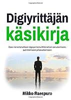 Digiyrittaejaen kaesikirja: Opas menestyksekkaeaen digiajan konsulttibisneksen perustamiseen, pyoerittaemiseen ja kasvattamiseen