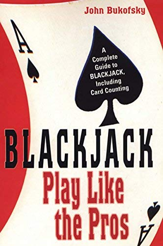 Blackjack: Play Like The Pros: A Complete Guide to BLACKJACK, Including Card Counting by John Bukofsky (2006-07-01)