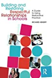 Building and Restoring Respectful Relationships in Schools: A Guide to Using Restorative Practice - Richard Hendry