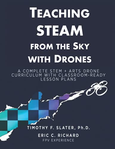 Teaching STEAM from the Sky with Drones: A Complete STEM+Arts Drone Curriculum with Classroom-Ready Lesson Plans