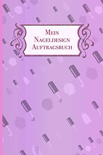 Mein Nageldesign Auftragsbuch: Hochwertiges Notizbuch für Nageldesignerinnen und Salons