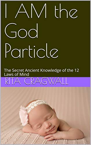 I AM the God Particle: The Secret Ancient Knowledge of the 12 Laws of Mind