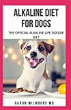 ALKALINE DIET FOR DOGS: All You Need To Know About Alkaline Diet for Dogs