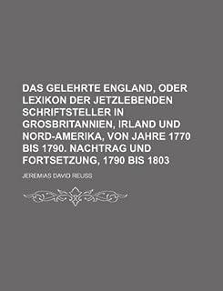 Das Gelehrte England, Oder Lexikon Der Jetzlebenden Schriftsteller in Grosbritannien, Irland Und Nord-Amerika, Von Jahre 1...