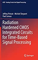 Radiation Hardened CMOS Integrated Circuits for Time-Based Signal Processing (Analog Circuits and Signal Processing)