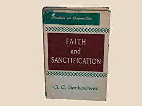 Faith and Sanctification (Studies in Dogmatics: Theology Vol 1)