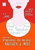 Mitmachbuch und Malbuch - Mädchen & Mode. 8-12 Jahre: Malen, Kritzeln, Vollenden, Weiterzeichnen....