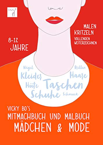 Mitmachbuch und Malbuch - Mädchen & Mode. 8-12 Jahre: Malen, Kritzeln, Vollenden, Weiterzeichnen. Nägel, Kleider, Hüte, Schuhe, Taschen, Schmuck, Haare, Brillen