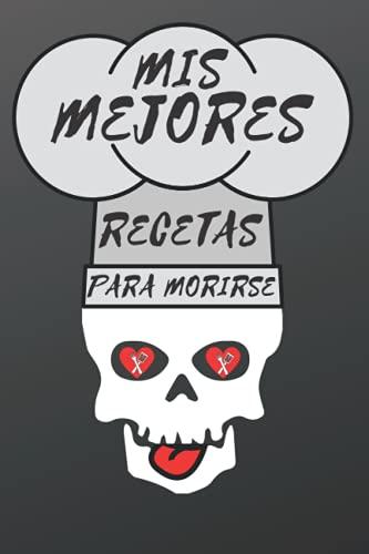 Mis Mejores Recetas Para Morirse - Cuaderno de Recetas Favoritas: Libro de recetas para completar con tus 100 mejores recetas de muerte | En blanco ... tus propios platos | 205 páginas | Formato A4