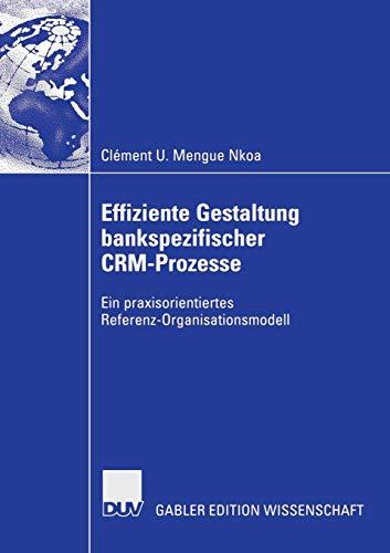 Effiziente Gestaltung Bankspezifischer Crm-Prozesse: Ein praxisorientiertes Referenz-Organisationsmodell (German Edition)