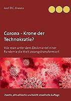 Corona - Krone der Technokratie?: Wie man unter dem Deckmantel einer Pandemie die Welt zwangstransformiert