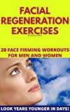 Facial Regeneration Exercises: 20 Face Firming Workouts For Men And Women