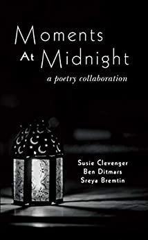 Moments at Midnight: A Poetry Collaboration by [Sreya Bremtin, Ben Ditmars, Susie Clevenger]