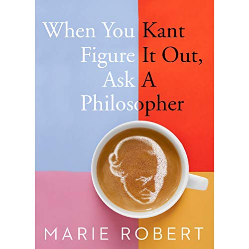When You Kant Figure It Out, Ask A Philosopher cover art
