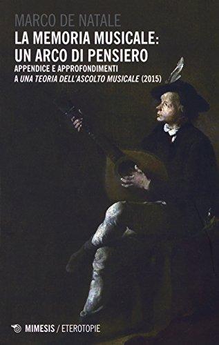 La memoria musicale: un arco di pensiero. Appendice e approfondimenti a «Una teoria dell'ascolto musicale (2015)»