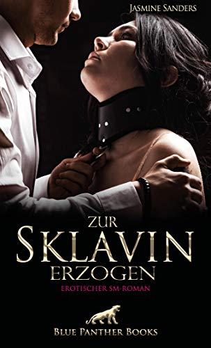 Zur Sklavin erzogen | Erotischer SM-Roman: Dann kommt der Tag, an dem Madame Dana ihr den ersten Kunden zuführt ... (BDSM-Romane)