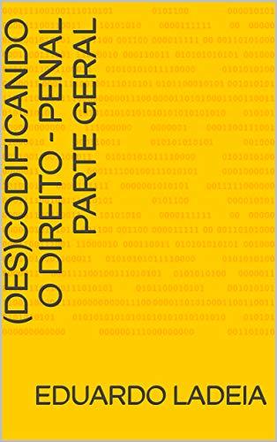 (Des)codificando o Direito - Penal parte geral