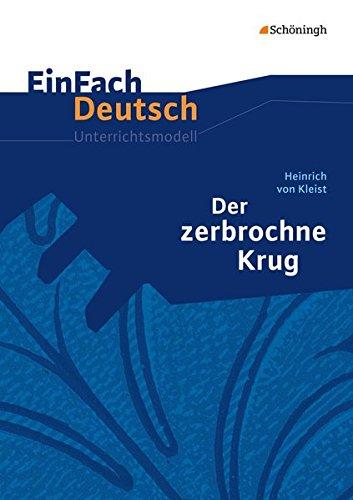 EinFach Deutsch Unterrichtsmodelle: Heinrich von Kleist: Der zerbrochne Krug: Gymnasiale Oberstufe