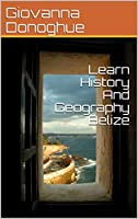 Learn History And Geography Belize (English Edition)