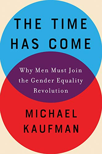 Image of The Time Has Come: Why Men Must Join the Gender Equality Revolution