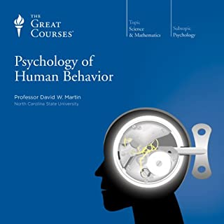 Psychology of Human Behavior                   By:                                                                                                                                 David W. Martin,                                                                                        The Great Courses                               Narrated by:                                                                                                                                 David W. Martin                      Length: 18 hrs and 30 mins     580 ratings     Overall 4.5
