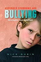 Asperger Syndrome and Bullying: Strategies and Solutions by Nick Dubin(2007-06-15)