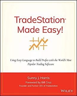 TradeStation Made Easy!: Using EasyLanguage to Build Profits with ...
