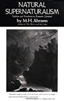 Natural Supernaturalism: Tradition and Revolution in Romantic Literature (Norton Library (Paperback)) by M. H. Abrams(1973-08-17)
