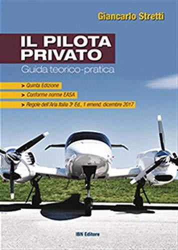 Il pilota privato. Guida teorico-pratica. Conforme norme EASA