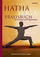 Das Hatha-Yoga Praxisbuch: Fuer Einsteiger und Fortgeschrittene. 150 Uebungen und Ernaehrungstipps