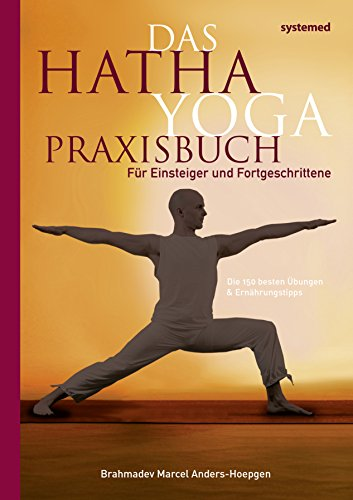 Das Hatha Yoga Praxisbuch: Für Einsteiger und Fortgeschrittene
