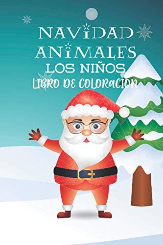 Navidad Animales Los Ninos - Libro De Coloracion: Libro para colorear en Navidad. Presente para los niños de 2 a 3 años. 35 páginas con lindas, lindas ... más! Regalo de Navidad creativo para niños y