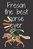 Freson the best horse ever: Uned notebook/journal Gift,110 pages,6*9 Soft Cover,Matte Finish